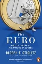 The Euro - And its Threat to the Future of Europe 電子書籍 by Joseph Stiglitz