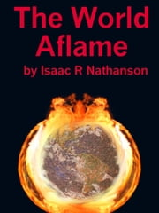 The World Aflame ebook by Isaac Nathanson