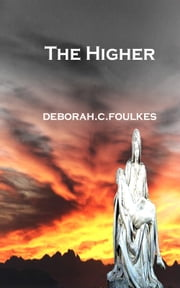 The Higher: Erthea's Child ebook by Deborah.C. Foulkes