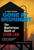 Gone at Midnight - The Tragic True Story Behind the Unsolved Internet Sensation ebook by Jake Anderson
