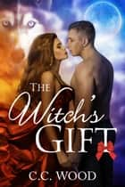 The Witch's Gift ebook by C.C. Wood