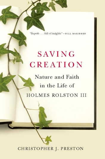 Saving Creation - Nature and Faith in the Life of Holmes Rolston III ebook by Christopher J. Preston