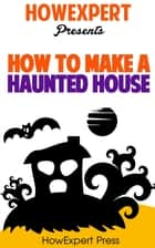 How to Make a Haunted House ebook by HowExpert