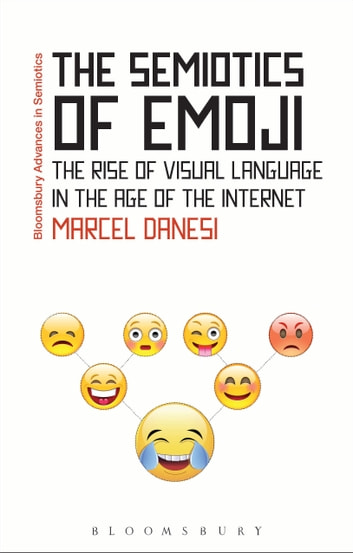 the semiotics of emoji ebook by professor marcel danesi  the semiotics of emoji the rise of visual language in the age of the internet