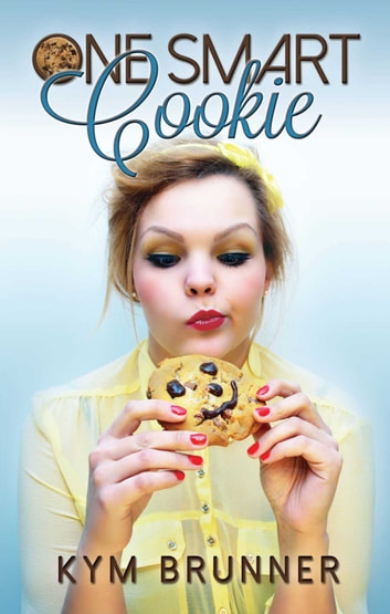 One Smart Cookie ebook by Kym Brunner