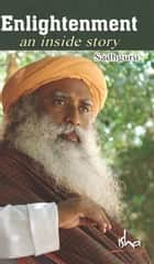 Enlightenment - An Inside Story ebook by Sadhguru