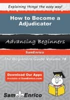 How to Become a Adjudicator ebook by Monika Minton