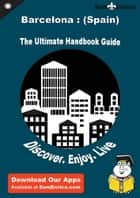 Ultimate Handbook Guide to Barcelona : (Spain) Travel Guide ebook by Tesha Parry