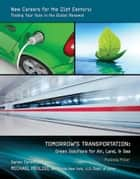 Tomorrow's Transportation - Green Solutions for Air, Land, & Sea ebook by Malinda Miller