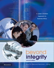 Beyond Integrity - A Judeo-Christian Approach to Business Ethics ebook by Scott Rae,Kenman L. Wong