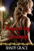 Romancing A Stranger ebook by Shady Grace