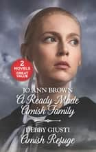 A Ready-Made Amish Family and Amish Refuge ebook by Jo Ann Brown, Debby Giusti