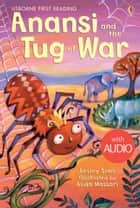 Anansi and the Tug of War: Usborne First Reading: Level One ebook by Lesley Sims, Alida Massari
