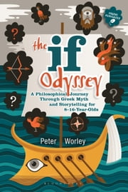 The If Odyssey - A Philosophical Journey Through Greek Myth and Storytelling for 8 - 16-Year-Olds ebook by If Machine Peter Worley,Tamar Levi