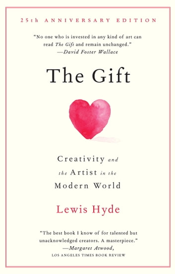 The Gift - Creativity and the Artist in the Modern World ebook by Lewis Hyde