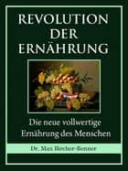 Revolution der Ernährung ebook by Dr. Max Bircher-Benner