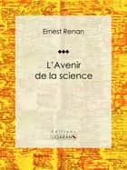 L'avenir de la science - Pensées de 1848 ebook by Ernest Renan, Ligaran
