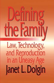 Defining the Family - Law, Technology, and Reproduction in An Uneasy Age ebook by Janet L. Dolgin