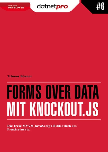 Forms over Data mit Knockout.js - Die freie MVVM-JavaScript-Bibliothek im Praxiseinsatz ebook by Tilman Börner