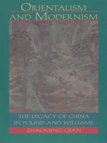 Orientalism and Modernism - The Legacy of China in Pound and Williams ebook by Zhaoming Qian