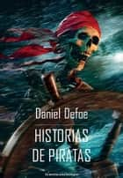 Historias de piratas ebook by Daniel Defoe