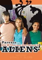 Parents... Your HS Teens have been replaced by Aliens! ebook by SENIOR DEPUTY O'DELL P. GLENN