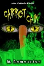 Carrot Cain ebook by M. Demetrice