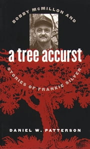A Tree Accurst - Bobby McMillon and Stories of Frankie Silver ebook by Daniel W. Patterson