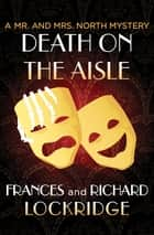 Death on the Aisle ebook by Frances Lockridge, Richard Lockridge, Robert E. Briney