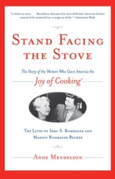 Stand Facing the Stove - The Story of the Women Who Gave America The Joy of Cooking ebook by Anne Mendelson
