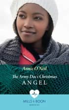 The Army Doc's Christmas Angel (Mills & Boon Medical) (Hope Children's Hospital, Book 3) ekitaplar by Annie O'Neil