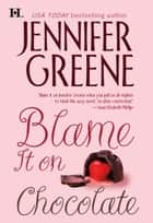 Blame It on Chocolate (Mills & Boon M&B) ebook by Jennifer Greene