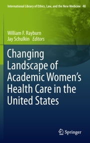 Changing Landscape of Academic Women's Health Care in the United States ebook by William F. Rayburn,Jay Schulkin