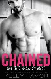 CHAINED (Chained By The Billionaire, Book 1) (An Alpha Billionaire Romance) ebook by Kelly Favor