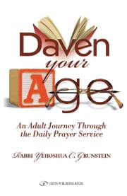 Daven Your Age: An Adult Journey through the Daily Prayer Service ebook by Yehoshua C. Grunstein