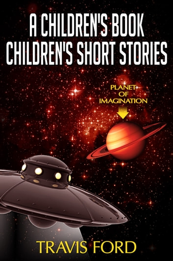 A Children's Book Children`s Short Stories ebook by Travis Ford
