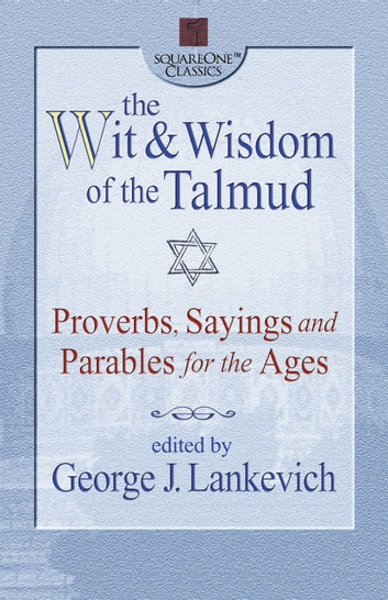 The Wit & Wisdom of the Talmud - Proverbs, Sayings and Parables for the Ages ebook by