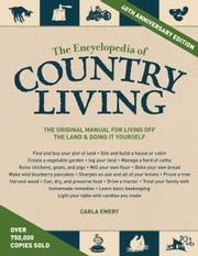 The Encyclopedia of Country Living, 40th Anniversary Edition - The Original Manual for Living off the Land & Doing It Yourself ebook by Carla Emery