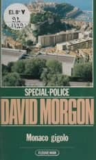 Spécial-police : Monaco gigolo ebook by David Morgon