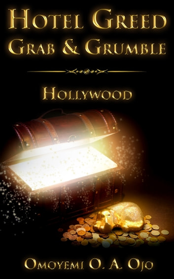 Hotel Greed Grab and Grumble: Hollywood ebook by Omoyemi O. A Ojo