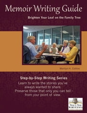 Memoir Writing Guide - Brighten Your Leaf on the Family Tree ebook by Marilyn H Collins