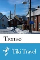 Tromsø (Norway) Travel Guide - Tiki Travel ebook by Tiki Travel