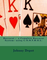 Baccarat: a Complete Baccarat System- using C.O.N.T.R.O.L. ebook by Johnny Depot