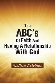 The ABC's Of Faith And Having A Relationship With God ebook by Melissa Erickson