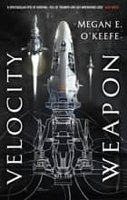 Velocity Weapon - Book One of The Protectorate ebook by Megan E. O'Keefe