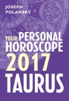 Taurus 2017: Your Personal Horoscope ebook by Joseph Polansky