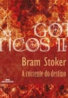 A Corrente do Destino ebook by Bram Stoker, Luiz Antonio Aguiar