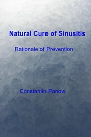 Natural Cure of Sinusitis - Rationale of Prevention ebook by Constantin Panow