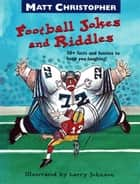 Matt Christopher's Football Jokes and Riddles ebook by Matt Christopher, Larry Johnson