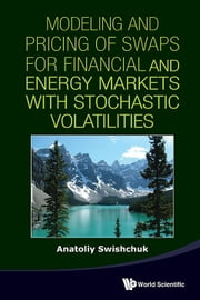 Modeling and Pricing of Swaps for Financial and Energy Markets with Stochastic Volatilities ebook by Anatoliy Swishchuk